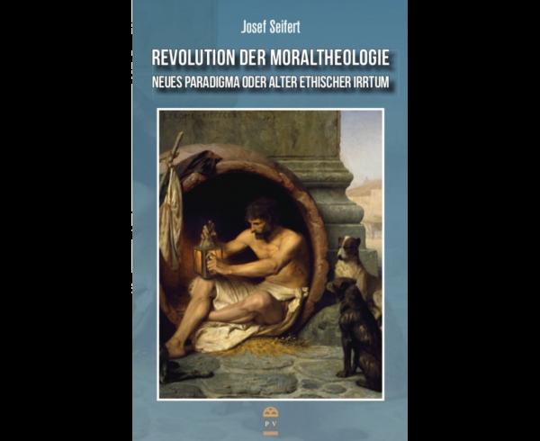 Revolution der Moraltheologie von Josef Seifert