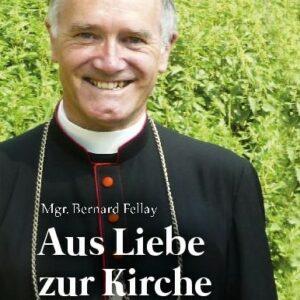 Bernard Fellay - Aus Liebe zur Kirche - Jetzt beim Patrimonium-Verlag bestellen!